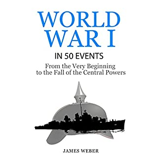 World War I in 50 Events: From the Very Beginning to the Fall of the Central Powers cover art