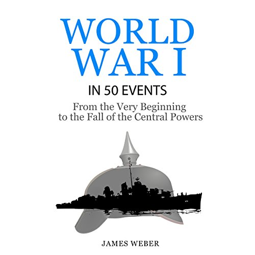 World War I in 50 Events: From the Very Beginning to the Fall of the Central Powers audiobook cover art