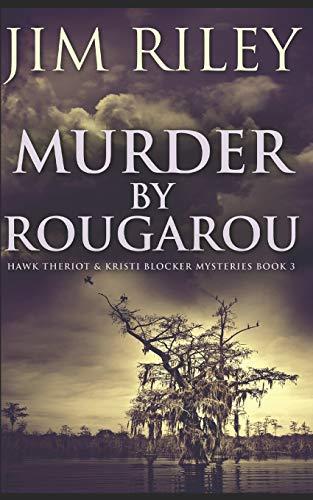 Murder By Rougarou: Trade Edition: 3 (Hawk Theriot & Kristi Blocker Mysteries)