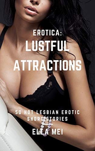 Erotica: Lustful Attractions: 50 Hot Lesbian Erotic Short Stories (English Edition)
