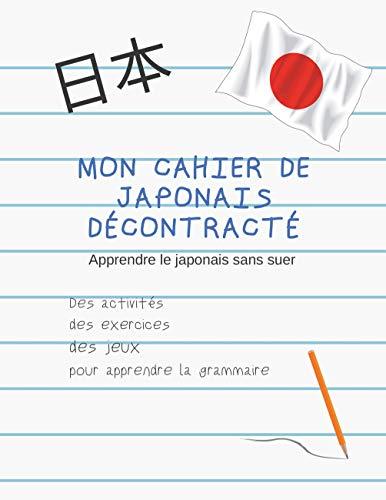 Mon cahier de japonais décontracté : Apprendre sans souffrir