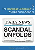 The Routledge Companion to Media and Scandal (Routledge Media and Cultural Studies Companions)