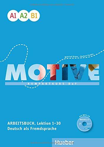 Motive Einbändige Ausgabe: Motive A1–B1: Kompaktkurs DaF.Deutsch als Fremdsprache / Arbeitsbuch, Lektion 1–30 mit MP3-Audio-CD