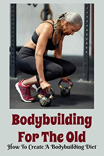 Bodybuilding For The Old How To Create A Bodybuilding Diet Nutrition Secrets For Muscle Growth product image