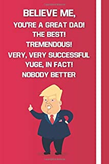 Believe me, You're a Great Dad! The Best! Tremendous! Very, Very Successful, Yuge, in fact! Nobody Better!: Donald Trump 2...