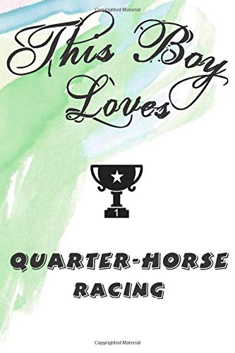 This Boy Loves QUARTER-HORSE RACING Notebook : Simple Notebook,  Awesome Gift For Boys , Decorative Journal for QUARTER-HORSE RACING Lover: Notebook ... Pages,100 pages, 6x9, Soft cover, Mate Finish