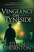 Vengeance On Tyneside (Agnes Lockwood Mysteries Book 3)