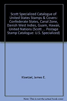 Scott Specialized Catalogue of United States Stamps & Covers: Confederate States, Canal Zone, Danish West Indies, Guam, Hawaii, United Nations 0894873172 Book Cover