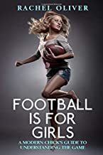 Football Is For Girls: A Modern Chick's Guide to Understanding the Game