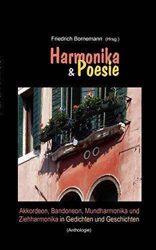 Harmonika & Poesie: Akkordeon, Bandoneon, Mundharmonika und Ziehharmonika in Gedichten und Geschichten