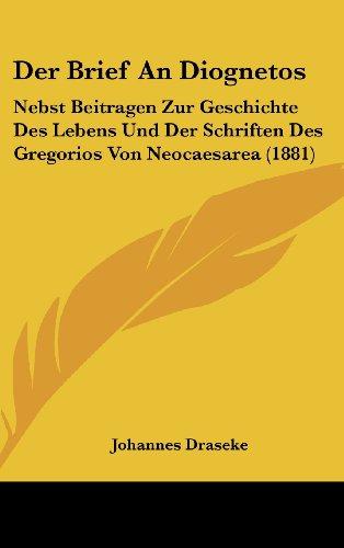 Der Brief an Diognetos: Nebst Beitragen Zur Geschichte Des Lebens Und Der Schriften Des Gregorios Von Neocaesarea (1881)