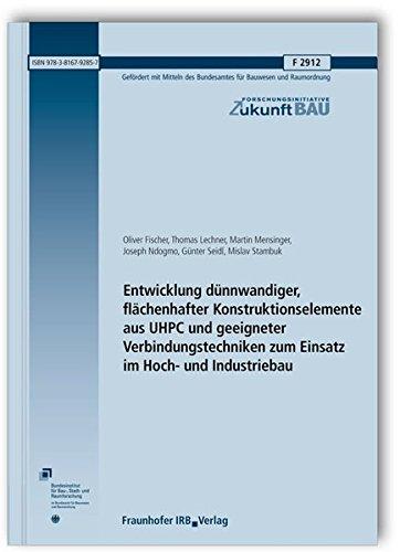 Entwicklung dünnwandiger, flächenhafter Konstruktionselemente aus UHPC und geeigneter Verbindungstechniken zum Einsatz im Hoch- und Industriebau. Abschlussbericht. (Forschungsinitiative Zukunft Bau)