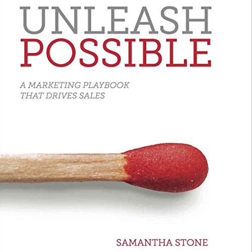 Unleash Possible: A Marketing Playbook that Drives B2B Sales Audiobook By Samantha Stone cover art