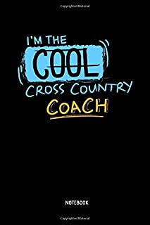I'm The Cool Cross Country Coach | Notebook: Lined Cross Country Running Notebook / Journal. Great CC Accessories & Novelty Coach Gift Idea for all XC Runner.