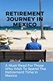 Retirement Journey In Mexico: A Must-Read For Those Who Wish To Spend The Retirement Time In Mexico: Senior Travel (English Edition)