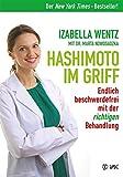 Hashimoto im Griff: Endlich beschwerdefrei mit der richtigen Behandlung. Warum Hashimoto-Symptome mehr sind als ein Hormonmangel und jede Unterfunktion individuell verschieden ist.