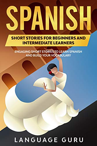 Spanish Short Stories for Beginners and Intermediate Learners: Engaging Short Stories to Learn Spanish and Build Your Vocabulary (2nd Edition) (Spanish Edition)