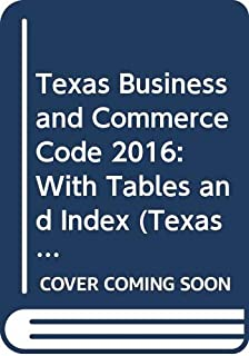 Texas Business and Commerce Code 2016: With Tables and Index (Texas Business and Commercial Code)