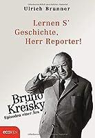 Lernen S' Geschichte, Herr Reporter!: Bruno Kreisky - Episoden einer Aera