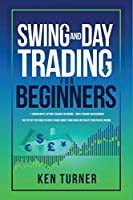 Swing and Day Trading for Beginners: The Step by Step Guide on How to Make Money from Home and create Your Passive Income