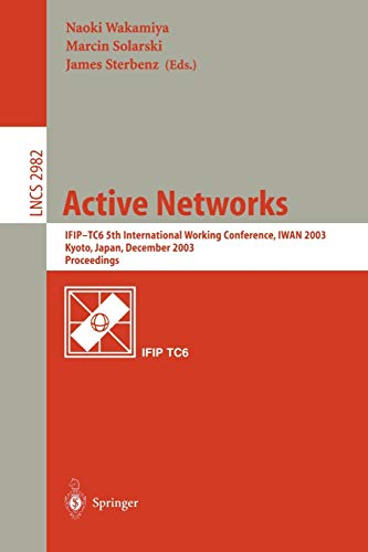 Active Networks: IFIP TC6 5th International Workshop, IWAN 2003, Kyoto, Japan, December 10-12, 2003, Revised Papers (Lecture Notes in Computer Science, 2982, Band 2982)