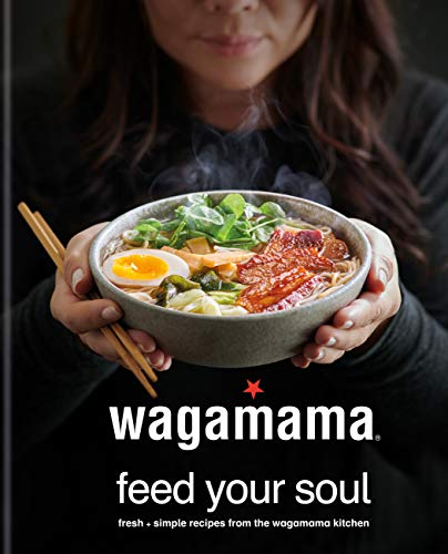 wagamama Feed Your Soul: Fresh + simple recipes from the wagamama kitchen (English Edition)