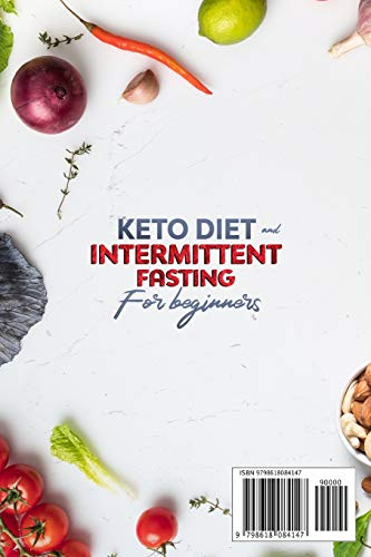 KETO DIET AND INTERMITTENT FASTING FOR BEGINNERS: Your NEW 21-Day Meal Plan to Lose Weight, Heal Your Body and Nourish Your Mind. Be MORE CONFIDENT AND STRONGER by Living a Ketogenic Lifestyle NOW! 1