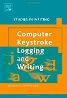 Computer Key-stoke Logging and Writing: Methods And Applications (Studies in Writing)