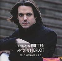 ブリテン (1913~1976) : 無伴奏チェロ組曲 (全曲) (Benjamin Britten : Cello Suites Nos. 1, 2, 3 / Antoine Pierlot (cello)) [輸入盤]