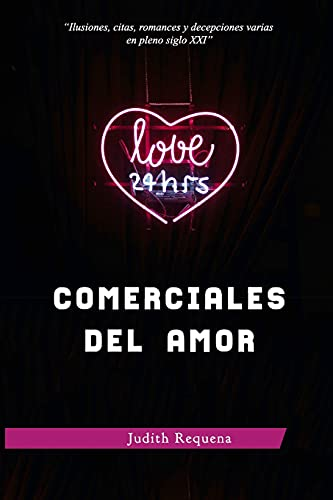 Comerciales del Amor: (Ilusiones, citas, romances y decepciones varias en pleno siglo XXI) (El Pulso...