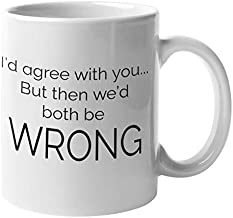 Funny Coffee Mug by Find Funny Gift Ideas   Sarcastic Mugs - I'd Agree With You But Then Wed Both Be Wrong   Sarcasm Mug, Funny Work Mug Cup - Happy Boss Day Gifts, Funny Boss Gifts, Secretary Gifts
