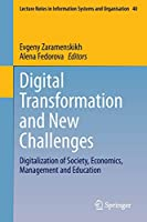 Digital Transformation and New Challenges: Digitalization of Society, Economics, Management and Education (Lecture Notes in Information Systems and Organisation (40))