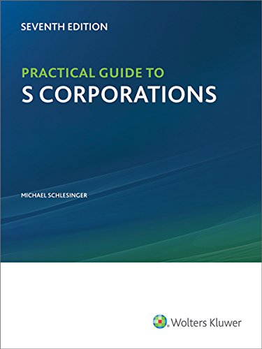 Practical Guide to S Corporations (7th Edition)