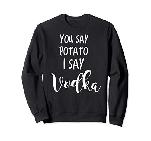 Wodka trinken lustiges Sprichwort Zitat Sie sagen Kartoffel Sweatshirt