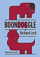 BoonDOGgle: A Novel Noire de Société