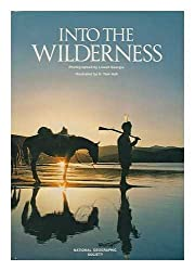 Into the wilderness / prepared by the Special Publications Division, National Geographic Society, Washington, D.C. ; photographed by Lowell Georgia ; illustrated by H. Tom Hall
