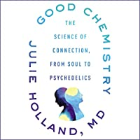 Good Chemistry: The Science of Connection from Soul to Psychedelics