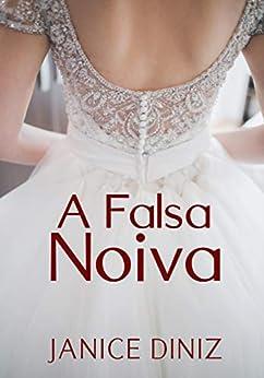 A Falsa Noiva (Portuguese Edition) by [Janice Diniz]