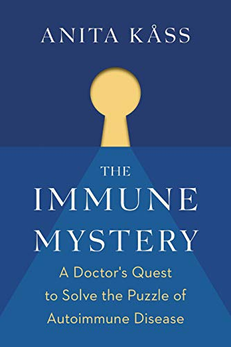 The Immune Mystery: A Young Doctor's Quest to Solve the Puzzle of Autoimmune Disease (English Edition)