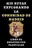 Mis Rutas Explorando La Comunidad De Madrid - Libro De Registro Con Plantillas: Para Llevar Un Seguimiento Completo De Cada Ruta Que Realices - 120 Páginas