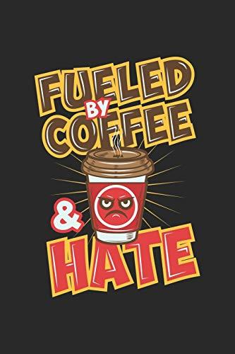 Fueled By Coffee And Hate: Angetrieben Von Kaffee Und Hass. Notizbuch / Tagebuch / Heft mit Blanko Seiten. Notizheft mit Weißen Blanken Seiten, ... Planer für Termine oder To-Do-Liste.