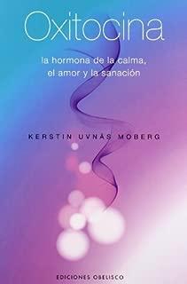Oxitocina: la hormona de la calma, el amor y la sanacion (Spanish Edition) by Uvnas Moberg (2008-02-01)