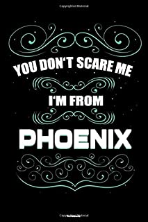 You don't scare me I'm from Phoenix Notebook: Phoenix City Journal 6x9 inch (DIN A5) 120 Lined Pages Book Gift