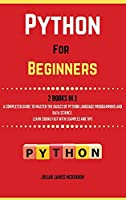 Python For Beginners. 2 Books in 1: A Completed Guide to Master the Basics of Python Language Programming and Data Science. Learn] Coding Fast with Examples and Tips