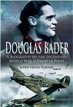 Douglas Bader: A Biography of the Legendary World War II Fighter Pilot