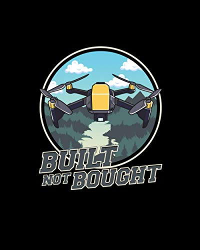 Built Not Bought: Cute & Funny Built Not Bought Drone Hobby 2021-2022 Weekly Planner & Gratitude Journal (120 Pages, 8' x 10') Calender For Daily Notes, Thankfulness Reminders & To Do Lists