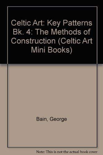 Celtic Art: The Methods of Construction: Key Patterns Book 4 (Celtic Art Mini Books)