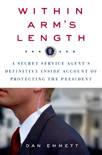 Within Arm\'s Length: A Secret Service Agent\'s Definitive Inside Account of Protecting the President (English Edition)