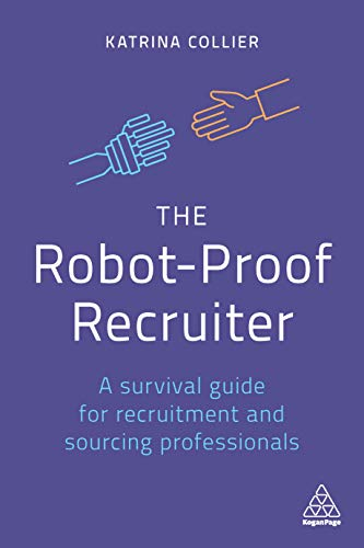 The Robot-Proof Recruiter: A Survival Guide for Recruitment and Sourcing Professionals (English Edition)