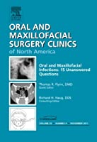 Oral and Maxillofacial Infections: 15 Unanswered Questions, An Issue of Oral and Maxillofacial Surgery Clinics (Volume 23-4) (The Clinics: Dentistry, Volume 23-4)